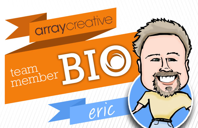 Array Creative Team Member Bio Eric