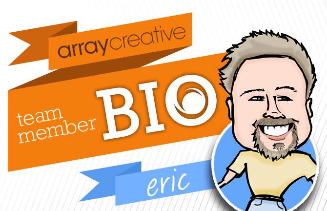 Array Creative Team Member Bio Eric