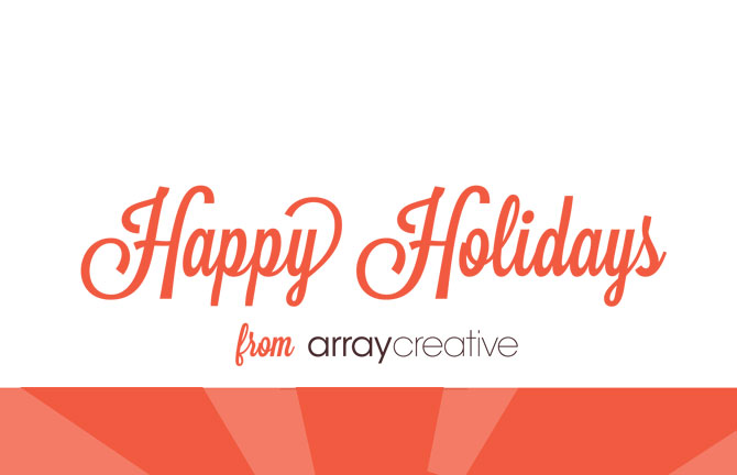 Happy Holidays from Array Creative