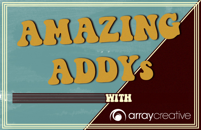 Amazing ADDYs with array creative