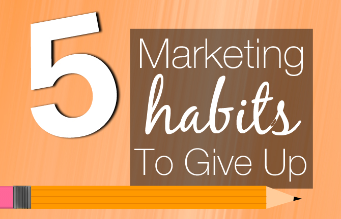 5 Marketing Habits to Give Up by array creative