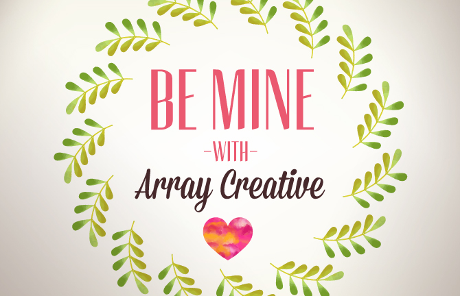 Be Mine with Array Creative