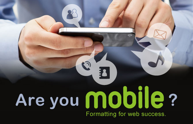 Are you Mobile? Formatting for web success