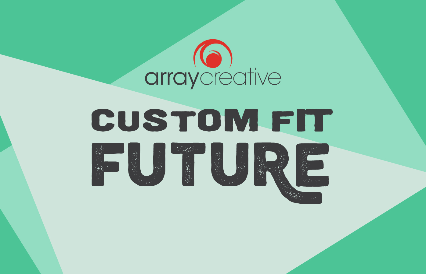 Custom Fit Future at Array Creative