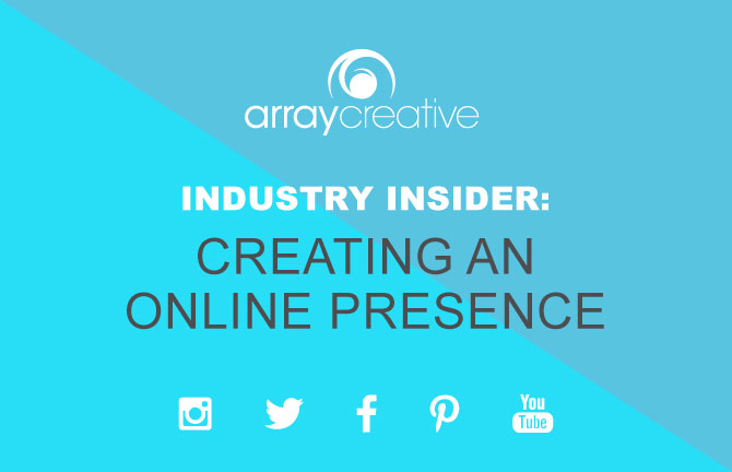 Array Creative Industry Insider on Creating an Online Oresence