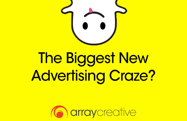 Snapchat: The Biggest New Advertising Craze? Array Creative