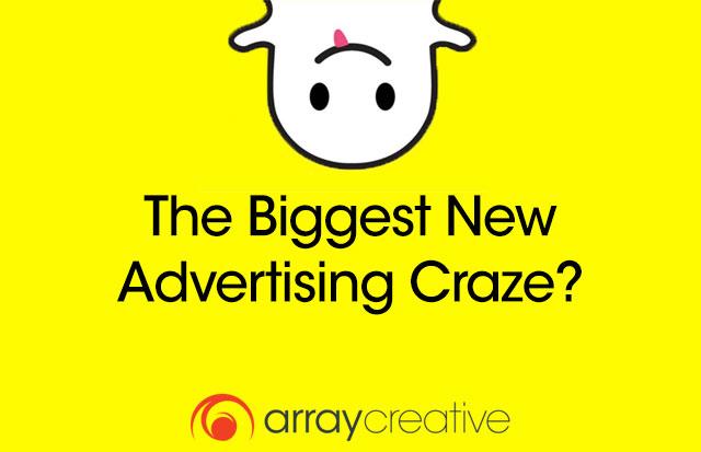 Snapchat: The Biggest New Advertising Craze? Array Creative
